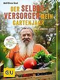 Der Selbstversorger: Mein Gartenjahr: S�en, pflanzen, ernten. Inkl. DVD und App zur Gartenpraxis: Storl zeigt, wie's geht! (GU Garten Extra)