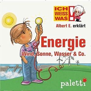 Albert E. erklärt Energie, Wind, Sonne, Wasser & Co. (Ich weiß was) Hörbuch