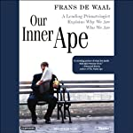 Our Inner Ape: A Leading Primatologist Explains Why We Are Who We Are | Frans de Waal