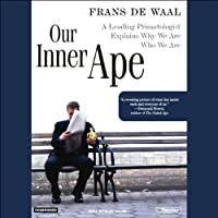 Our Inner Ape: A Leading Primatologist Explains Why We Are Who We Are (       UNABRIDGED) by Frans de Waal Narrated by Alan Sklar