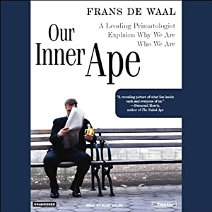 Our Inner Ape: A Leading Primatologist Explains Why We Are Who We Are | [Frans de Waal]