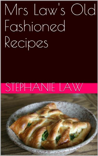 Mrs Law's Old Fashioned Recipes (Comfort Food at Its Very Best Book 1) by Stephanie Law