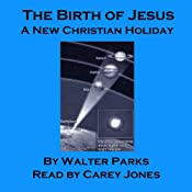 The Birth of Jesus: A New Christian Holiday | [Walter Parks]