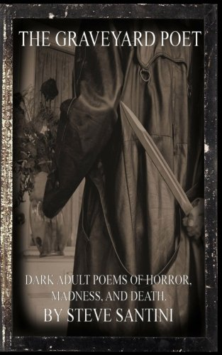 The Graveyard Poet: Dark Adult Poems Of Horror, Madness and Death