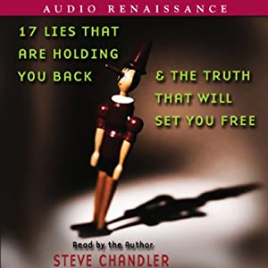 17 Lies that Are Holding You Back and the Truth that Will Set You Free | [Steve Chandler]