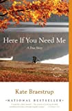 Here If You Need Me: A True Story by Braestrup, Kate Reprint Edition [Paperback(2008)]