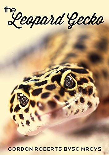 Dr. Gordon Roberts BVSc MRCVS - The Leopard Gecko: How to care for your Leopard Gecko and everything you need to know to keep them well. (English Edition)