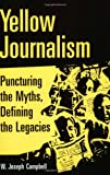 Yellow Journalism: Puncturing the Myths, Defining the Legacies