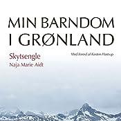 Skytsengle (Min barndom i Grønland) | Naja Marie Aidt