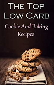 Low Carb Cookie and Baking Recipes: The Best Low Carb Baking And Dessert Recipes (Low Carb Recipes)