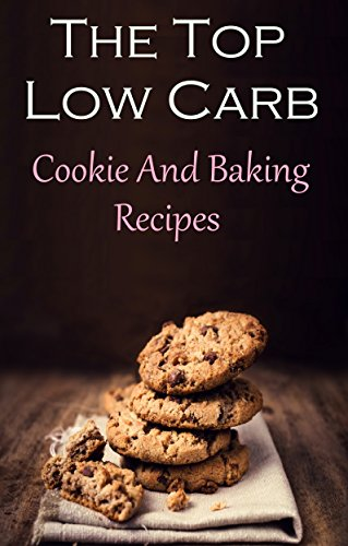 Low Carb Cookie and Baking Recipes: The Best Low Carb Baking And Dessert Recipes (Low Carb Recipes) by Jamie Smith