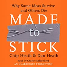 Made to Stick (       UNABRIDGED) by Chip Heath, Dan Heath Narrated by Charles Kahlenberg