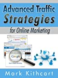 Advanced Traffic Strategies for Marketing Your Products Online