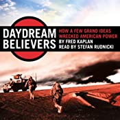 Daydream Believers: How a Few Grand Ideas Wrecked American Power | [Fred Kaplan]