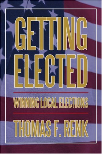 Book: Getting Elected - Winning Local Elections by Thomas Renk