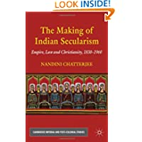 The Making of Indian Secularism: Empire, Law and Christianity, 1830-1960 (Cambridge Imperial and Post-Colonial...