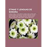 Etnias y Lenguas de Sonora: Pueblo Yaqui, Tarahumara, Pueblo Seri, Idioma Seri, Idioma Eudeve, Guarij OS, Tohono...