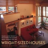 img - for Wright-Sized Houses: Frank Lloyd Wright's Solutions for Making Small Houses Feel Big book / textbook / text book