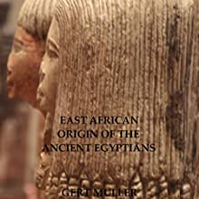 East African Origin of the Ancient Egyptians (       UNABRIDGED) by Gert Muller Narrated by Sorrel Brigman