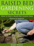 Raised Bed Gardening Secrets: How to...
