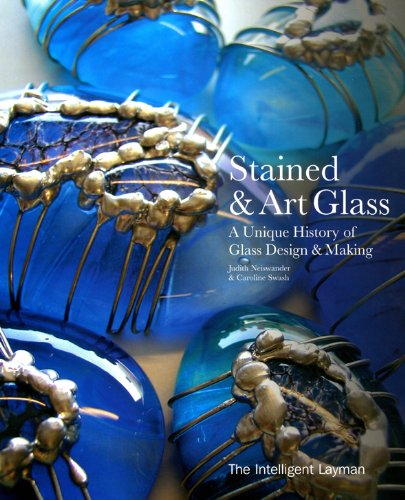 Stained and Art Glass: A Unique History of Glass Design & Making (Intelligent Layman's)