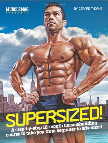 Supersized!: A Step-By-Step 12-Month Muscle-Building Course to Take You from Beginner to Advanced