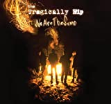 Tragically Hip We Are the Same