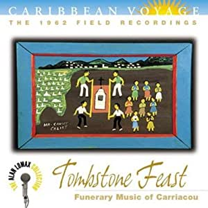 Caribbean Voyage: Tombstone Feast: Funerary Music of Carriacou