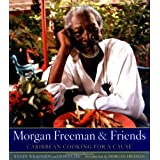 Morgan Freeman and Friends: Caribbean Cooking for a Causeby Wendy Wilkinson