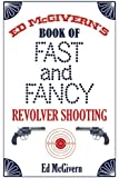 Ed McGivern's Book of Fast and Fancy Revolver Shooting