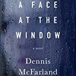 A Face at the Window: A Novel | Dennis McFarland