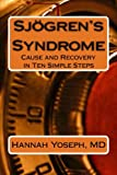 Sjogren's Syndrome: Cause and Recovery in Ten Simple Steps