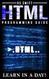 Programming: HTML: Programming Guide: Computer Programming:  LEARN IN A DAY! (PHP, Java, Web Design, Computer Programming,...