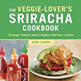 "Search : The Veggie-Lover's Sriracha Cookbook: 50 Vegan ""Rooster Sauce"" Recipes that Pack a Punch"