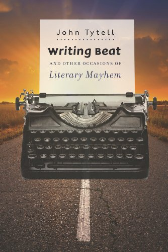John Tytell - Writing Beat and Other Occasions of Literary Mayhem