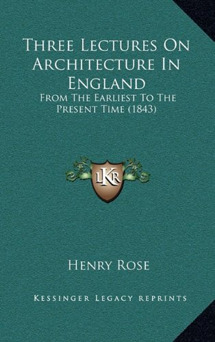Three Lectures on Architecture in England: From the Earliest to the Present Time (1843)