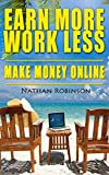 img - for Earn More, Work Less, Make Money Online: Find out the easiest and quickest way to making money online. Proven and vouched for by millions all over the world book / textbook / text book