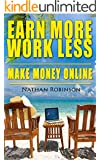 Earn More, Work Less, Make Money Online: Find out the easiest and quickest way to making money online. Proven and vouched for by millions all over the world (English Edition)