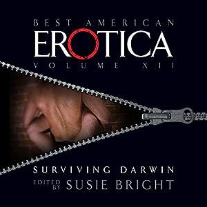 The Best American Erotica, Volume 12: Surviving Darwin | [Susie Bright, Jane Smiley, Mary Gaitskill, Steve Almond]