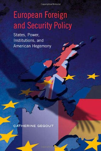 European Foreign and Security Policy: States, Power, Institutions, and American Hegemony (European Union Studies)