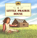 img - for A Little Prairie House (Little House) book / textbook / text book