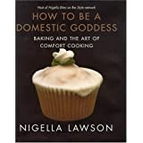How to Be a Domestic Goddess: Baking and the Art of Comfort Cooking ~ Nigella Lawson
