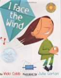 I Face the Wind (Robert F. Sibert Informational Book Honor (Awards))
