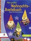 Mein großes Weihnachts-Bastelbuch: Ideen für kleine Hände - Laura Blücher, Erika Bock, Ernestine Fittkau, Ursula Ritter, Halyna Salo, Martha Steinmeyer, Ingrid Wurst