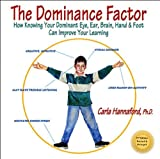 img - for Dominance Factor, The: How Knowing Your Dominant Eye, Ear, Brain, Hand & Foot Can Improve Your Learning book / textbook / text book