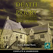 Death at the Priory: Love, Sex and Murder in Victorian England (       UNABRIDGED) by James Ruddick Narrated by Alistair Petrie