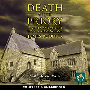 Death at the Priory: Love, Sex and Murder in Victorian England | [James Ruddick]
