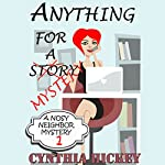 Anything for a Mystery: A Nosey Neighbor Mystery, Volume 1 | Cynthia Hickey