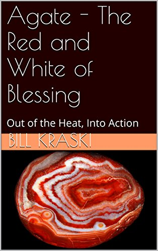 Bill Kraski - Agate - The Red and White of Blessing: Out of the Heat, Into Action (Breastplate Gems Book 10) (English Edition)