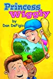 Princess Wiggly: Children's book teaching the importance of health and exercise: First book in Princess Wiggly story series